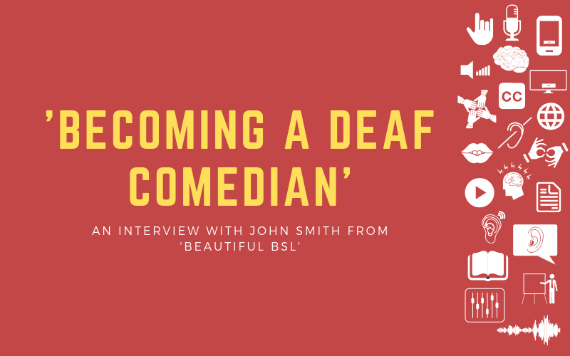 Image for interview post with John Smith from 'Beautiful BSL' about becoming a deaf comedian