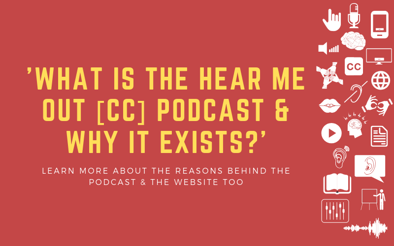 Post image with the title: 'What is The Hear Me Out [CC] Podcast & Why it Exists?' - Learn more about the reasons behind the podcast & the website too