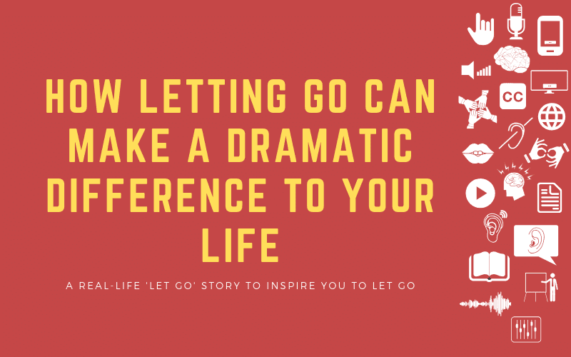 Post image: How Letting Go Can Make a Dramatic Difference to Your Life - A real-life 'let go' story to inspire you to let go