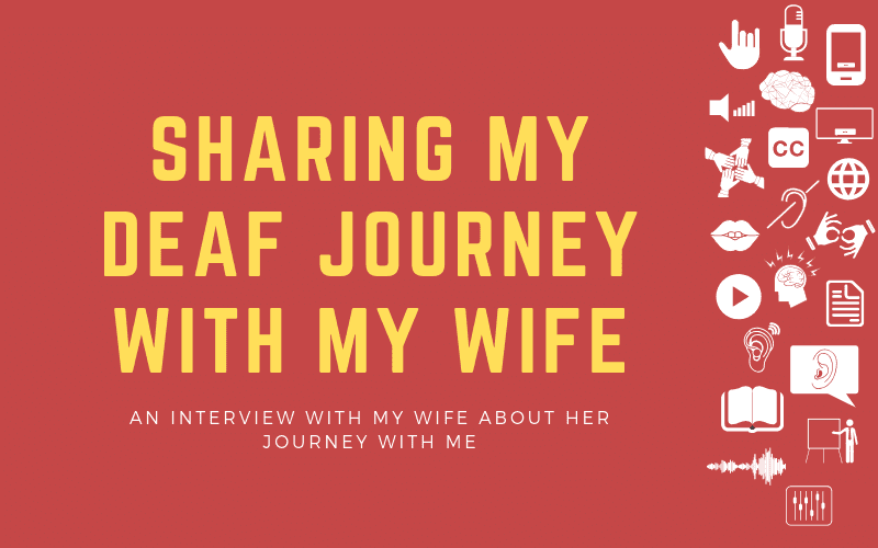 Post image with title: Sharing my Deaf Journey with My Wife - An Interview with my wife about her journey with me