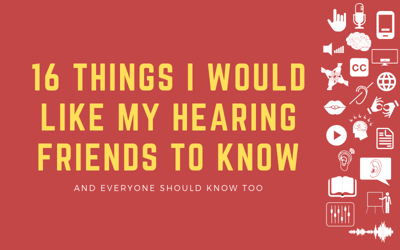 Image for post about things that my hearing friends (and everyone else) should know