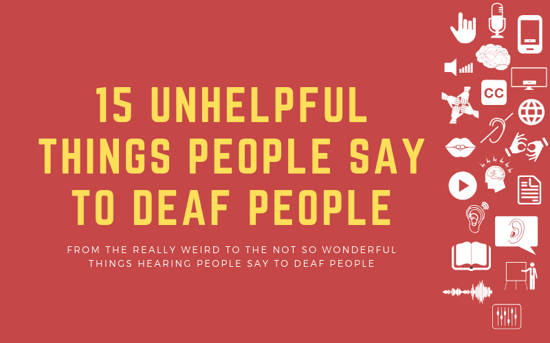 Post image with title: 15 Unhelpful Things People Say to Deaf People