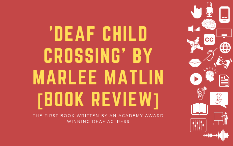 Image for post about the book review of 'Deaf Child Crossing' by Marlee Matlin