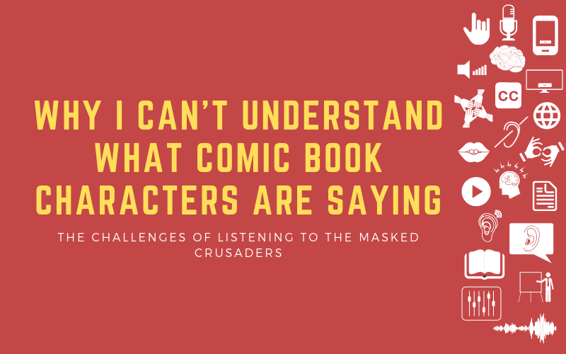 Image for post about the difficulty of listening to comic book characters