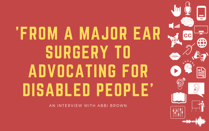 Image for podcast interview with Abbi Brown about going from having an ear surgery to being an advocate for disabled people