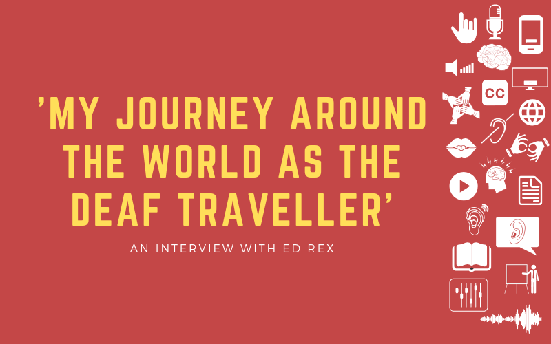 Image for interview post with Ed Rex about being 'The Deaf Traveller'