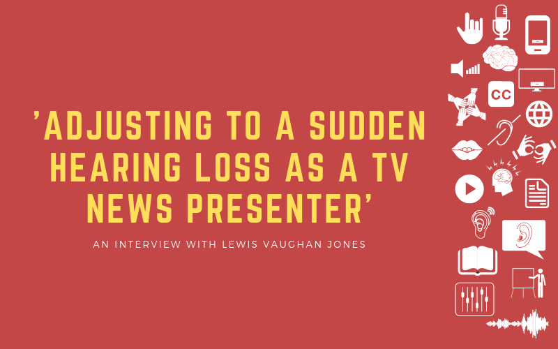 Hear Me Out [CC] podcast header image featuring Lewis Vaughan Jones about adjusting to sudden hearing loss as a TV news presenter