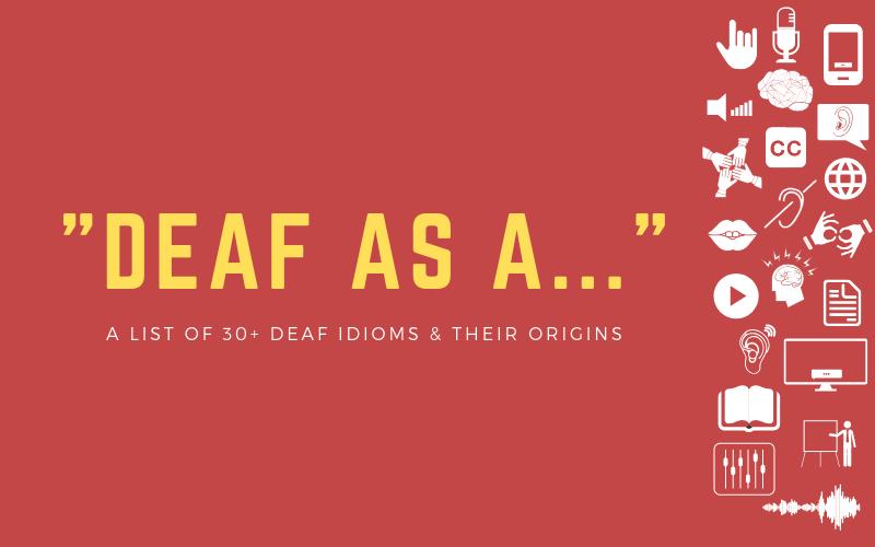 "Blog image with ""Deaf As..."" | A List of Deaf Idioms & Their Origins"""