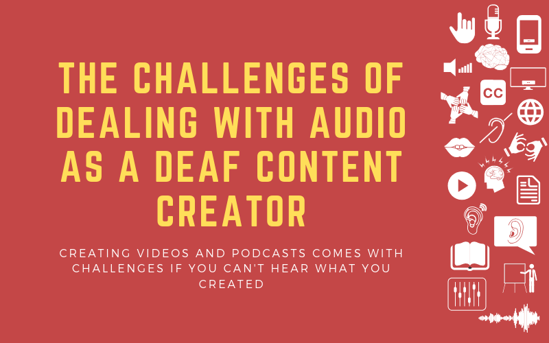 Post image with the title: The Challenges of Dealing with Audio as a Deaf Content Creator - Creating videos and podcasts comes with challenges if you can't hear what you created