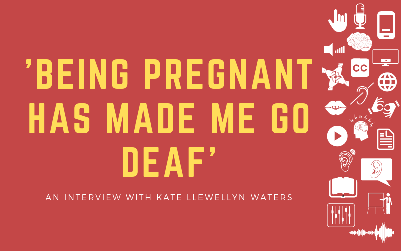 Post image with the title: 'Being Pregnant Has Made Me Go Deaf' - An Interview with Kate Llewellyn-Waters
