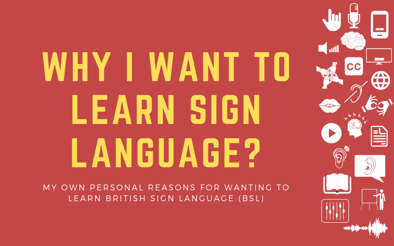 Image post with the title: Why I Want to Learn Sign Language? - my own personal reasons for wanting to learn british sign language (BSL)