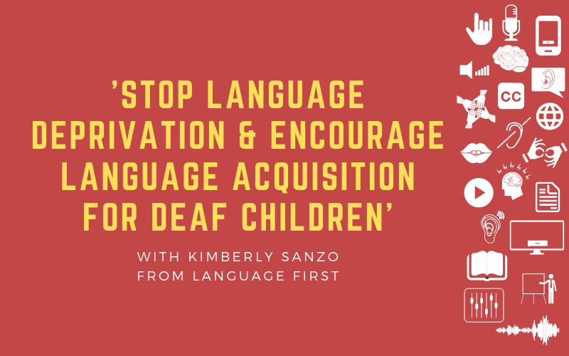 'Stop Language Deprivation & Encourage Language Acquisition for Deaf Children' with Kimberly Sanzo from Language First