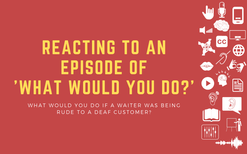 Image for post with the title 'Reacting to an episode of 'What Would You Do?' - What would you do if a Waiter was Being Rude to a Deaf Customer?'