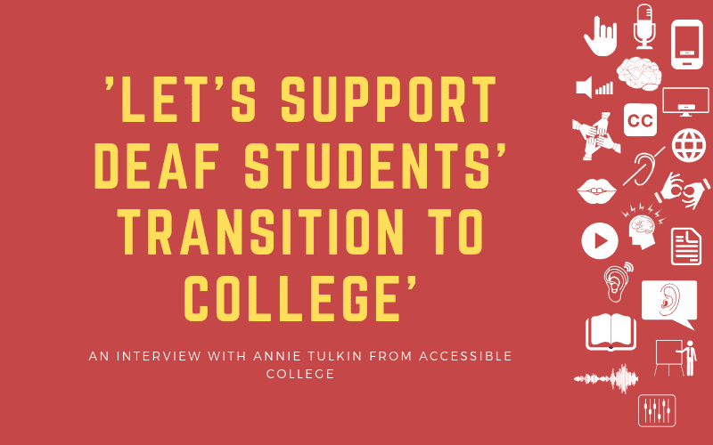 Header image with the title: 'Let's Support Deaf Students' Transition to College' - An Interview with Annie Tulkin from accessible College
