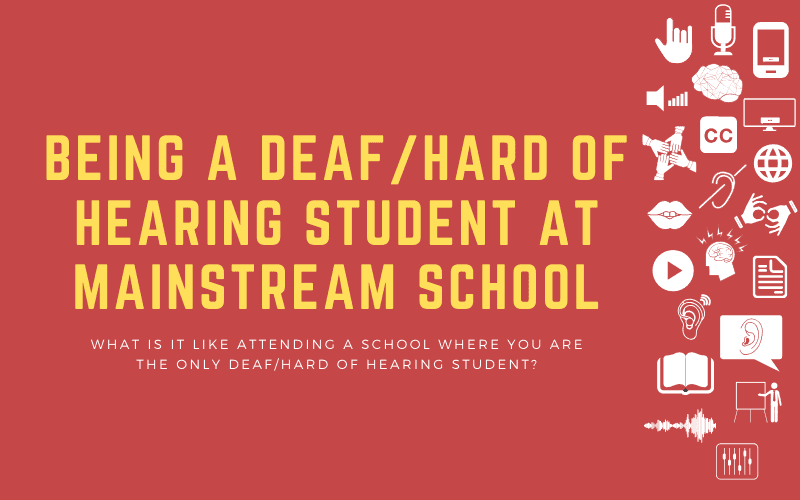 Post image with title: Being a Deaf/Hard of Hearing Student at Mainstream School - What is it like attending a school where you are the only deaf/hard of hearing student?