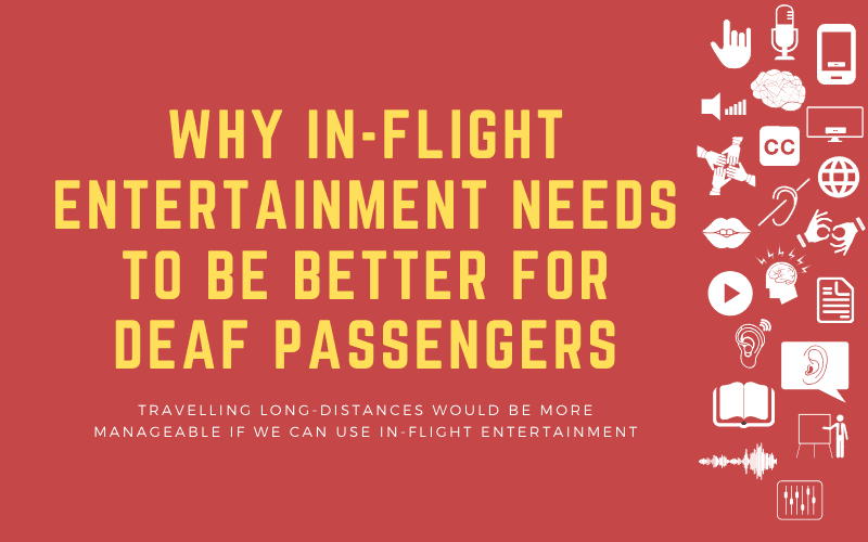 Post image with title: Why In-Flight Entertainment Needs to be Better for Deaf passengers - Travelling long-distances would be more manageable if we can use in-flight entertainment