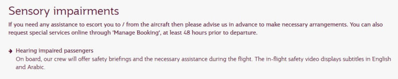 Qatar Airways info on special needs for deaf/hard of hearing passengers: 'Hearing impaired passengers - On board, our crew will offer safety briefings and the necessary assistance during the flight. The in-flight safety video displays subtitles in English and Arabic.'