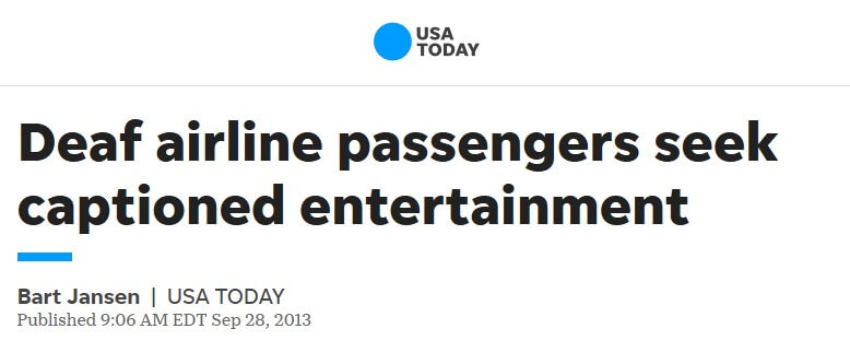 Title on USAToday.com: ' Deaf airline passengers seek captioned entertainment'