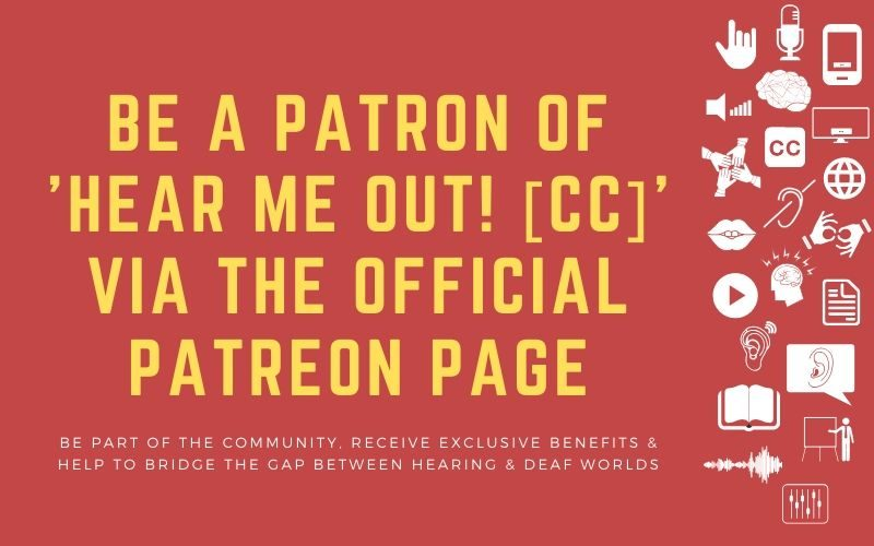Image for post with title: Be a Patron of 'Hear Me Out! [CC]' via the Official Patreon Page - Be part of the community, receive exclusive benefits & help to bridge the gap between hearing & deaf worlds