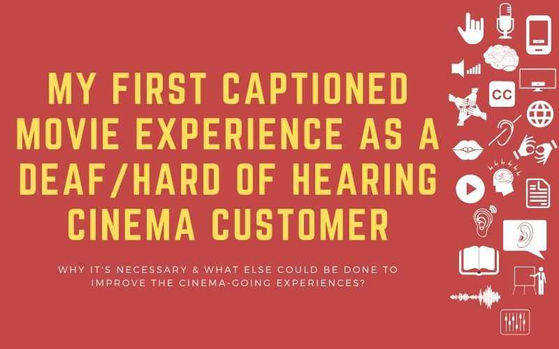 Image for post with title: 'My First Captioned Movie Experience as a Deaf/Hard of Hearing Cinema Customer - Why It's necessary & What else Could Be Done to Improve the cinema-going experiences?'