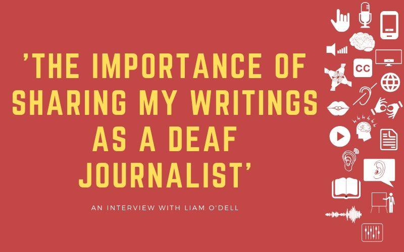 Blog post image with title: 'The Importance of Sharing My Writings as a Deaf Journalist' - An Interview with Liam O'Dell