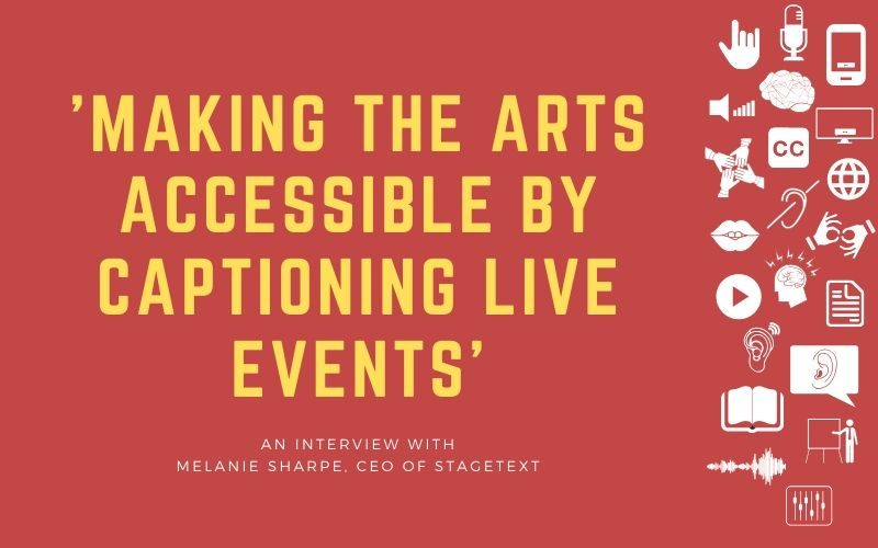 Image for post with title overlay: 'Making The Arts Accessible by Captioning Live Events' - An Interview with Melanie Sharpe, CEO of Stagetext