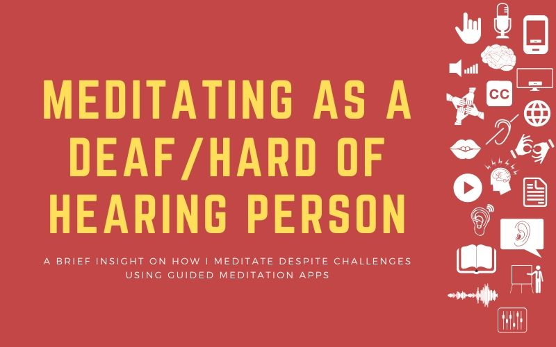 Post image with title 'MEditating as a Deaf/Hard of hearing Person - A brief insight on how I meditate despite challenges using guided meditation apps'