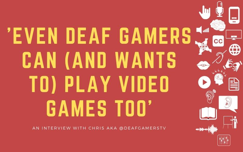 Post image with title overlay: 'Even Deaf Gamers Can (and Wants to) Play Video Games Too' - An interview with Chris aka @DeafGamersTV