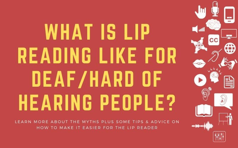 Post image with title overlay: 'What is lip reading like for deaf/hard of hearing people? - Learn more about the myths plus some tips & advice on how to make it easier for the lip reader