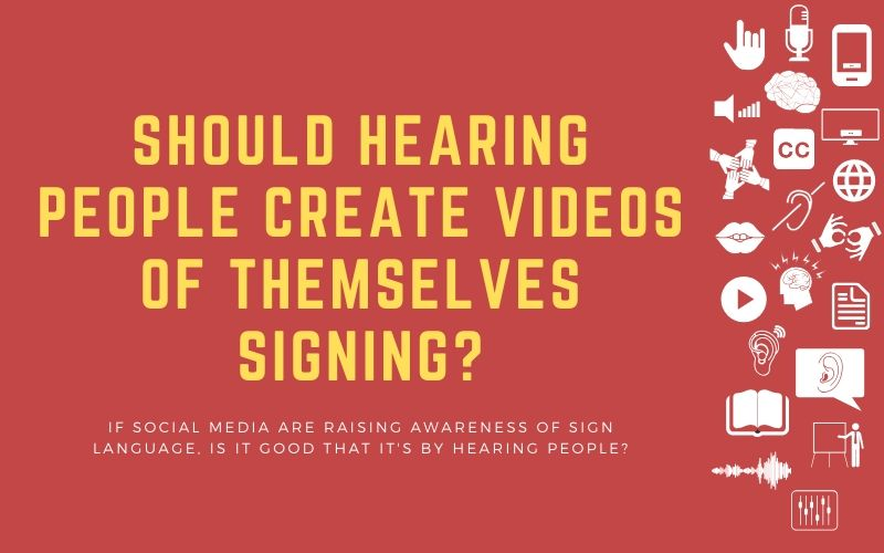 Post image with title: 'Should Hearing people create videos of themselves signing? - If social media are raising awareness of sign language, is it good that it's by hearing people?'