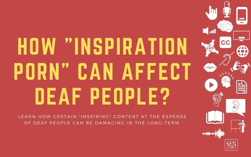"Blog post image with title: 'How ""Inspiration Porn"" Can Affect Deaf People? - Learn how certain ""inspiring"" content at the expense of deaf people can be damaging in the long-term.'"