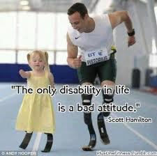 A little girl and a man with prosthetic limbs running on track with 'The only disability in life is a bad attitude - by Scott Hamilton' written over it