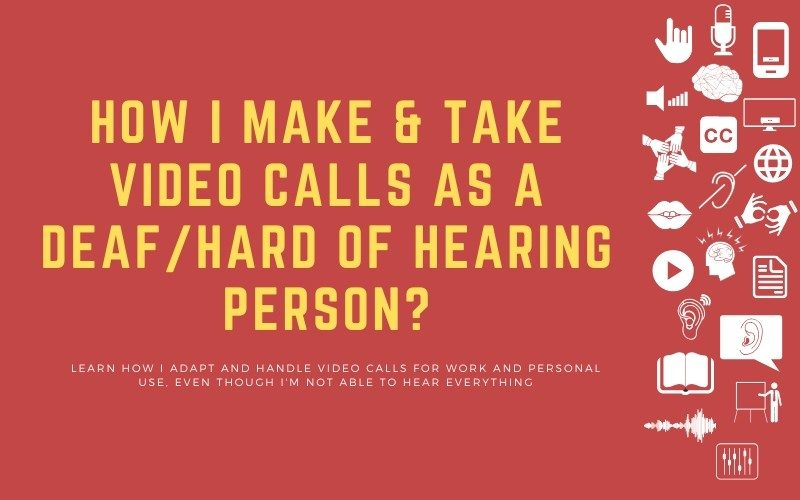 Image for blog post with title: 'How I Make & Take Video Calls as a Deaf/Hard of Hearing Person? - Learn how I adapt and handle video calls for work and personal use, even though I'm not able to hear everything'