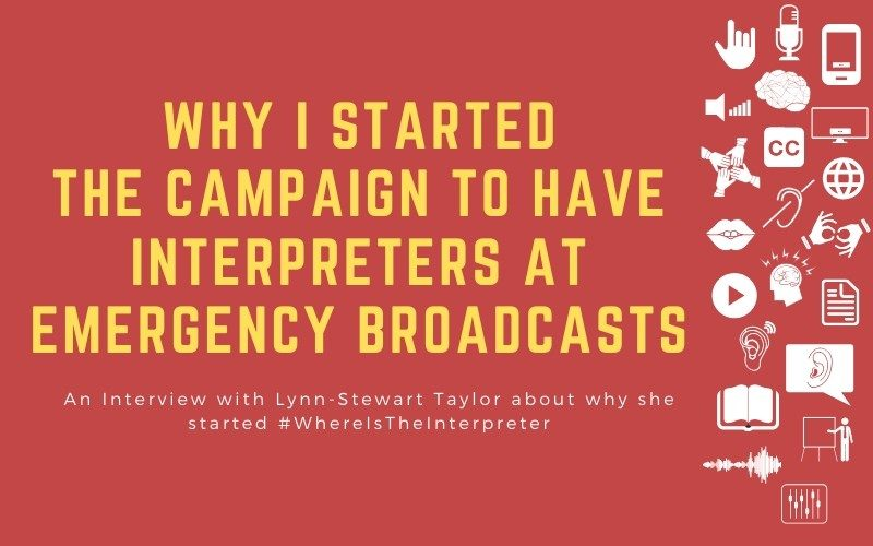 Post image with title: 'Why I Started the Campaign to have interpreters at emergency broadcasts - An Interview with Lynn-Stewart Taylor about why she started #WhereIsTheInterpreter'