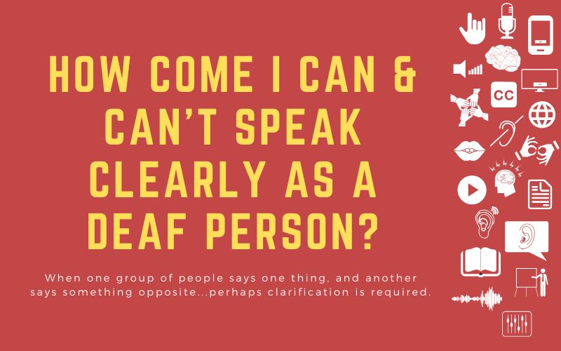 Image for post with title: 'How Come I Can & Can't Speak Clearly as a Deaf Person? - When one group of people says one thing, and another says something opposite...perhaps clarification is required.