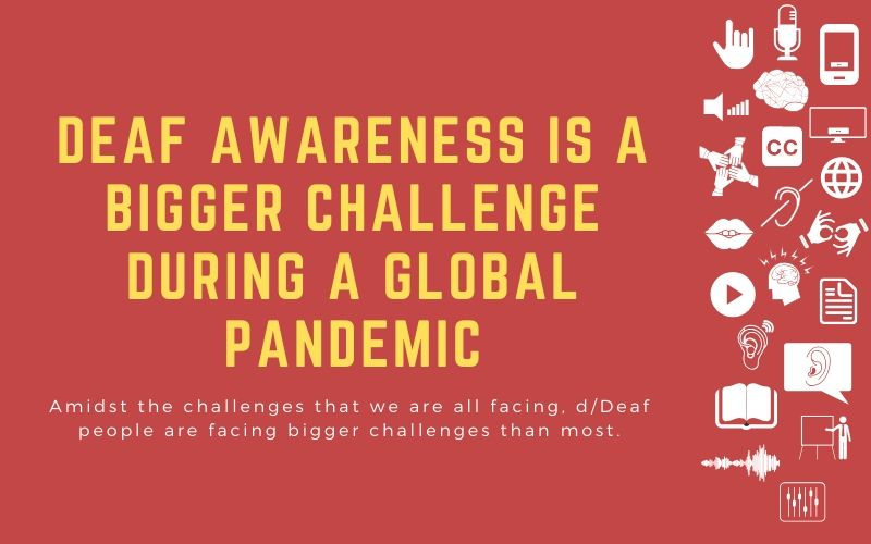 Image for post with title overlay: 'Deaf Awareness is a Bigger Challenge During a Global Pandemic - Amidst the challenges that we are all facing, d/Deaf people are facing bigger challenges than most.'