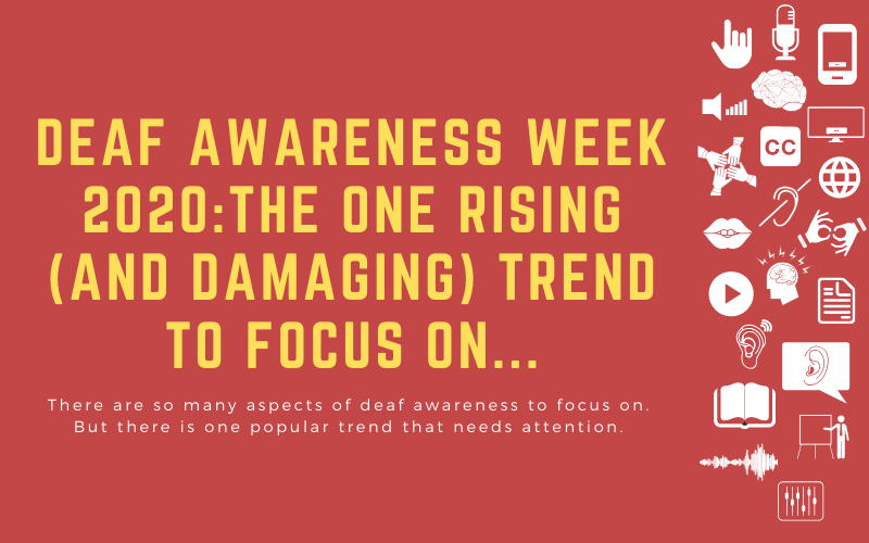 Image for post with overlay title: 'Deaf Awareness Week 2020:The One Rising (and Damaging) Trend to Focus On... - There are so many aspects of deaf awareness to focus on. But there is one popular trend that needs attention.'