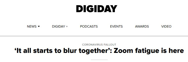 Screenshot of Digiday headline: 'It all starts to blur together: Zoom fatigue is here'