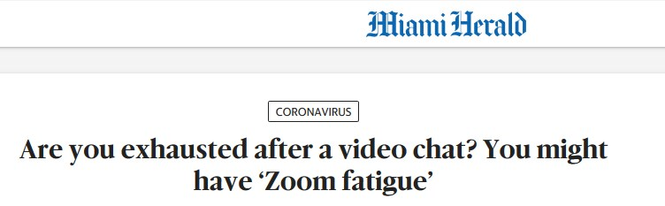Screenshot of Miami Herald headline: 'Are you exhausted after a video caht? You might have Zoom Fatigue'