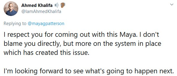 """Ahmed's reply to Maya's audio tweet thread """"I respect you for coming out with this Maya. I don't blame you directly, but more on the system in place which has created this issue.  I'm looking forward to see what's going to happen next."""""""