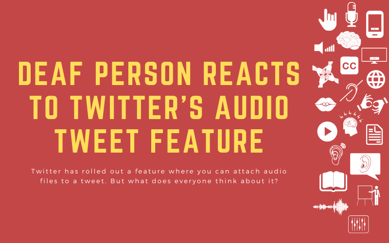 Blog image with title: 'Deaf person reacts to twitter's audio tweet feature - Twitter has rolled out a feature where you can attach audio files to a tweet. But what does everyone think about it?'