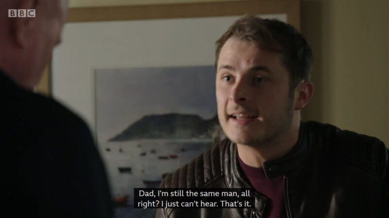 """Ben from Eastenders talking to Phil with captions """"Dad, I'm still the same man, all right? I just can't hear. That's it"""""""