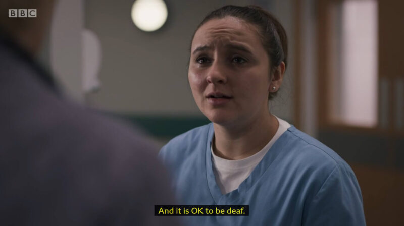 "Clip of Casualty where Jade said to Theresa (and captioned) ""And it is OK to be deaf"