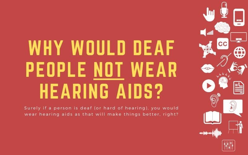 Post image with title: 'Why Would Deaf People Not Wear Hearing Aids? - Surely if a person is deaf (or hard of hearing), you would wear hearing aids as that will make things better, right?