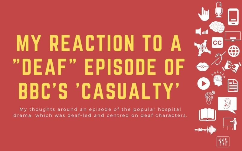 "Post image with title: 'My reaction to a ""deaf"" Episode of BBC's 'Casualty' - My thoughts around an episode of the popular hospital drama, which was deaf-led and centred on deaf characters.'"