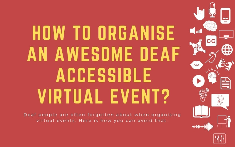 Post image with title: 'How to organise an awesome deaf accessible virtual event? - Deaf people are often forgotten about when organising virtual events. Here is how you can avoid that'