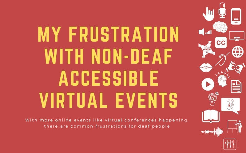 Post image with title: 'My frustration with non-deaf accessible virtual events - With more online events like virtual conferences happening, there are common frustrations for deaf people'