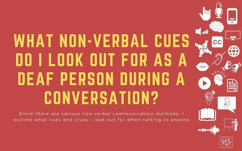 Post image with tite: 'What non-verbal cues do I look out for as a deaf person during a conversation? - Since there are various non-verbal communication methods, I outline what cues and clues I look out for when talking to anyone'