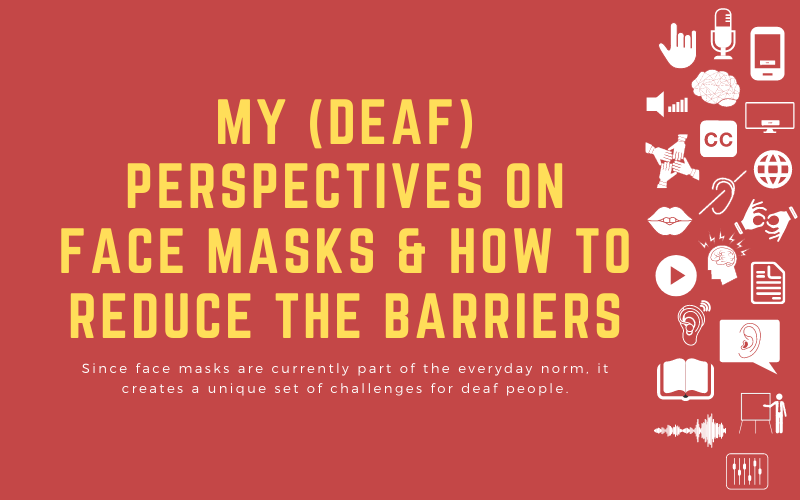 Post image with title: 'My My (deaf) perspectives on face masks & how to reduce the barriers: Since face masks are currently part of the everyday norm, it creates a unique set of challenges for deaf people.'