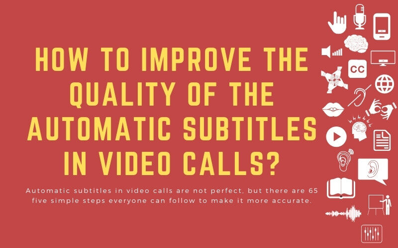 Post image with title: 'How to improve the quality of the automatic subtitles in video calls? - Automatic subtitles in video calls are not perfect, but there are 65 five simple steps everyone can follow to make it more accurate.'